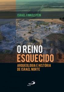 Israel Finkelstein, O reino esquecido: arqueologia e história de Israel Norte