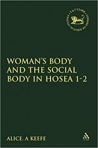 KEEFE, A. A. Woman's Body and the Social Body in Hosea 1-2. Sheffield: Sheffield Academic Press, 2002, 254 p. - ISBN 9781841272856