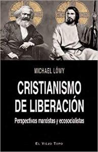 LÖWY, M. Cristianismo de liberación: Perspectivas marxistas y ecosocialistas. Barcelona: El Viejo Topo, 2019
