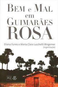 YUNES, E.; BINGEMER, M. C. L. (org.) Bem e Mal em Guimarães Rosa. Rio de Janeiro: PUC-Rio/Uapê, 2009