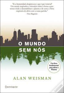 WEISMAN, A. O Mundo sem Nós. São Paulo: Planeta, 2007, 384 p. ISBN 9788576653028.