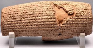 The Cyrus cylinder; clay cylinder; a Babylonian account of the conquest of Babylon by Cyrus in 539 BC, of his restoration to various temples of statues removed by Nabonidus, the previous king of Babylon, and of his own work at Babylon.