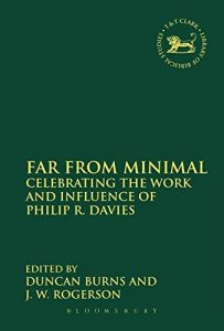 BURNS, D.; ROGERSON, J. W. (eds.) Far From Minimal: Celebrating the Work and Influence of Philip R. Davies. London: Bloomsbury T & T Clark, 2014