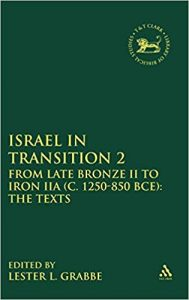 GRABBE, L. L. (ed.) Israel in Transition: From Late Bronze II to Iron IIA (c. 1250-850 BCE): 2 The Texts. London: T & T Clark, 2011