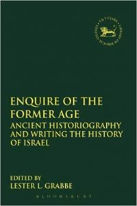 GRABBE, L. L. (ed.) Enquire of the Former Age: Ancient Historiography and Writing the History of Israel. London: T & T Clark, 2013
