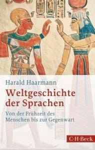 HAARMANN, H. Weltgeschichte der Sprachen: Von der Frühzeit des Menschen bis zur Gegenwart. München: C.H. Beck 2016