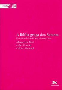 HARL, M.; DORIVAL, G.; MUNNICH, O. A Bíblia grega dos Setenta: do judaísmo helenístico ao cristianismo antigo. São Paulo: Loyola, 2007.