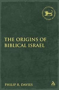 DAVIES, P. R. The Origins of Biblical Israel. London: Bloomsbury T&T Clark, 2009
