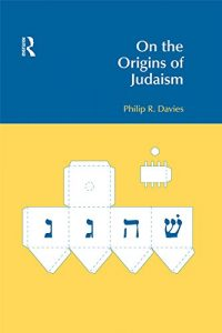 DAVIES, P. R. On the Origins of Judaism. Abingdon: Routledge, 2014