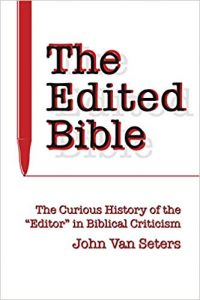 VAN SETERS, J. The Edited Bible: The Curious History of the Editor in Biblical Criticism. Winona Lake, IN: Eisenbrauns, 2006