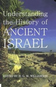 WILLIAMSON, H. G. M. (ed.), Understanding the History of Ancient Israel. Oxford: Oxford University Press, 2007