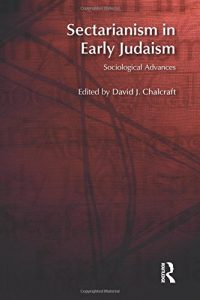 CHALCRAFT, D. J. (ed.) Sectarianism in Early Judaism: Sociological Advances. Abingdon: Routledge, 2014