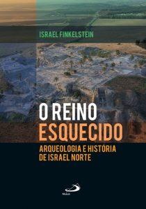 FINKELSTEIN, I. O reino esquecido: arqueologia e história de Israel Norte. São Paulo: Paulus, 2015, 232 p.