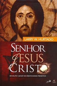 HURTADO, L. W. Senhor Jesus Cristo. Devoção a Jesus Cristianismo Primitivo. São Paulo: Paulus/Academia Cristã, 2012, 936 p. - ISBN 9788598481494