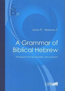 JOÜON, P. ; MURAOKA, T. A Grammar of Biblical Hebrew. 2. ed. Rome: Biblical Institute Press, 2006