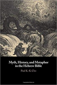 CHO, P. K.-K. Myth, History, and Metaphor in the Hebrew Bible. Cambridge: Cambridge University Press, 2019