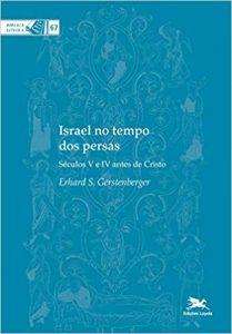 GERSTENBERGER, E. S. Israel no tempo dos persas: Séculos V e IV antes de Cristo. São Paulo: Loyola, 2014