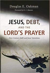 OAKMAN, D. E. Jesus, Debt, and the Lord's Prayer: First-Century Debt and Jesus' Intentions.  Eugene, OR: Cascade Books, 2014