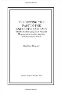 NEUJAHR, M. Predicting the Past in the Ancient Near East: Mantic Historiography in Ancient Mesopotamia, Judah, and the Mediterranean World. Atlanta: SBL, 2012
