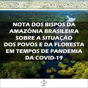 Nota dos Bispos da Amazônia Brasileira sobre a situação dos povos e da floresta em tempos de pandemia da Covid-19