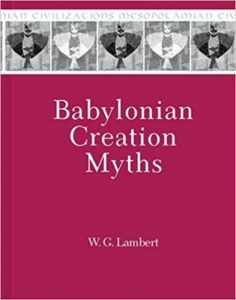 LAMBERT, W. G. Babylonian Creation Myths. Winona Lake, Indiana: Eisenbrauns, 2013