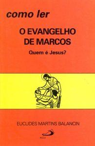 BALANCIN, E. M. Como ler o evangelho de Marcos. Quem é Jesus? 2. ed. São Paulo: Paulus, 1991, 183 p.