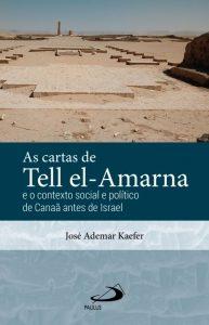 KAEFER, J. A. As Cartas de Tell el-Amarna e o contexto social e político de Canaã antes de Israel. São Paulo: Paulus, 2020