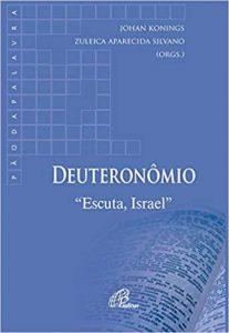 """KONINGS, J. ; SILVANO, Z. A. (orgs.) Deuteronômio: """"Escuta, Israel"""". São Paulo: Paulinas, 2020"""