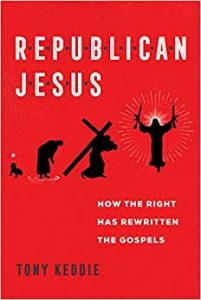 KEDDIE, T. Republican Jesus: How the Right Has Rewritten the Gospels. Oakland, CA: University of California Press, 2020,