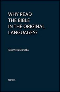MURAOKA, T. Why Read the Bible in the Original Languages?. Leuven: Peeters, 2020