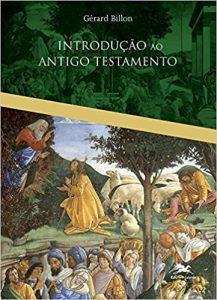 BILLON, G. Introdução ao Antigo Testamento. São Paulo: Loyola, 2020