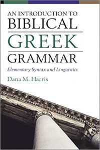 HARRIS, D. M. An Introduction to Biblical Greek Grammar: Elementary Syntax and Linguistics. Grand Rapids, MI: Zondervan Academic, 2020