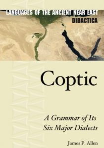 ALLEN, J. P. Coptic: A Grammar of Its Six Major Dialects. Winona Lake, IN: Eisenbrauns, 2020