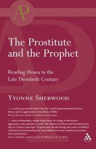 SHERWOOD, Y. The Prostitute and the Prophet: Reading Hosea in the Late Twentieth Century. 2 ed. London: Bloomsbury T&T Clark, 2004