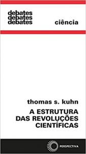 KUHN, T. S. A estrutura das revoluções científicas. São Paulo: Perspectiva, 2017