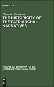 THOMPSON, T. L. The Historicity of the Patriarchal Narratives: The Quest for the Historical Abraham, Berlin: Walter de Gruyter [1974], 2016.