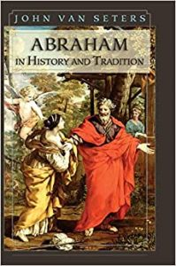 VAN SETERS, J. Abraham in History and Tradition. Brattleboro, VT: Echo Point Books & Media, 2014.